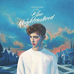 Troye Sivan - Blue Neighbourhood